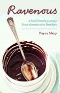 Ravenous a Food Lovers Journey from Obsession to Freedom