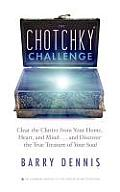 Chotchky Challenge Clear the Clutter from Your Home Heart & Mindand Discover the True Treasure of Your Soul