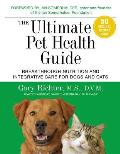 Ultimate Pet Health Guide Breakthrough Nutrition & Integrative Care for Dogs & Cats