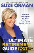 Ultimate Retirement Guide for 50+ Winning Strategies to Make Your Money Last a Lifetime