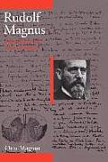 Rudolf Magnus: Physiologist and Pharmacologist (1873-1927)