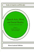 Speech Acts, Mind, and Social Reality: Discussions with John R. Searle