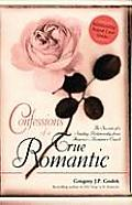 Confessions of a True Romantic The Secrets of a Sizzling Relationship from Americas Romance Coach