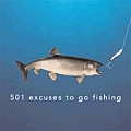 501 Excuses To Go Fishing