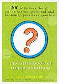 Little Book of Stupid Questions 200 Hilarious Bold Embarrassing Personal & Basically Pointless Queries