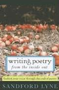 Writing Poetry from the Inside Out Finding Your Voice Through the Craft of Poetry