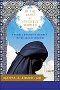 In the Land of Invisible Women A Female Doctors Journey in the Saudi Kingdom