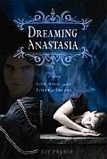 Dreaming Anastasia A Novel of Love Magic & the Power of Dreams