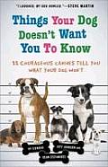 Things Your Dog Doesnt Want You to Know Eleven Courageous Canines Tell You What Your Dog Wont