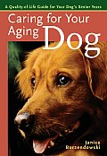 Caring for Your Aging Dog A Quality Of Life Guide for Your Dogs Senior Years