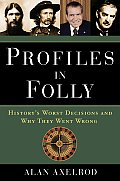 Profiles in Folly Historys Worst Decisions & Why They Went Wrong