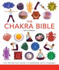 Chakra Bible The Definitive Guide to Chakra Energy