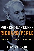 Prince of Darkness Richard Perle The Kingdom the Power & the End of Empire in America