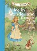 Classic Starts Alice in Wonderland & Through the Looking Glass