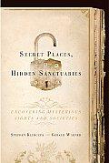 Secret Places Hidden Sanctuaries Uncovering Mysterious Sites & Societies