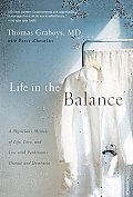 Life In The Balance A Physicians Memoir of Life Love & Loss with Parkinsons Disease & Dementia