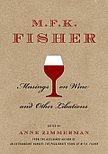 MFK Fisher Musings on Wine & Other Libations