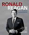 Ronald Reagan A Life in Photographs