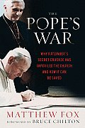 Popes War Why Ratzingers Secret Crusade Has Imperiled the Church & How It Can Be Saved