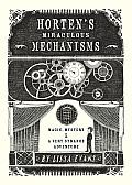 Hortens Miraculous Mechanisms Magic Mystery & a Very Strange Adventure
