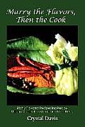 Marry the Flavors, Then the Cook: Richly Flavored Recipes Inspired by Utilizing Quality Ingredients and Fresh Herbs