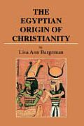 The Egyptian Origin of Christianity