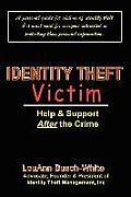 Identity Theft Victim: Help & Support After The Crime: Agony & Answers . . . Trauma to Triumph