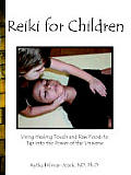 Reiki for Children: Using Healing Touch and Raw Foods to Tap Into the Power of the Universe