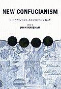 New Confucianism: A Critical Examination