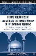 Global Resurgence of Religion & the Transformation of International Relations The Struggle for the Soul of the Twenty First Century