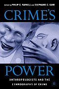 Crimes Power Anthropologists & the Ethnography of Crime