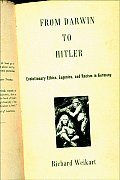 From Darwin to Hitler Evolutionary Ethics Eugenics & Racism in Germany