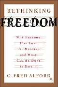 Rethinking Freedom Why Freedom Has Lost Its Meaning & What Can Be Done to Save It