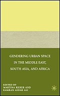 Gendering Urban Space in the Middle East, South Asia, and Africa