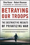 Betraying Our Troops The Destructive Results of Privatizing War