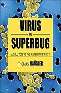 Viruses vs. Superbugs: A Solution to the Antibiotics Crisis?