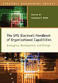 The SMS Blackwell Handbook of Organizational Capabilities: Emergence, Development, and Change