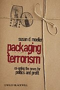 Packaging Terrorism: Co-Opting the News for Politics and Profit