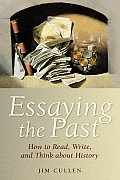 Essaying the Past How to Read Write & Think about History