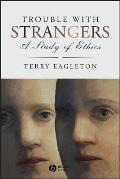 Trouble With Strangers A Study Of Ethics