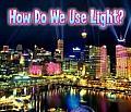 How Do We Use Light?