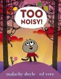 Too Noisy!