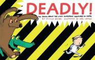Deadly!: the Truth About the Most Dangerous Creatures on Earth