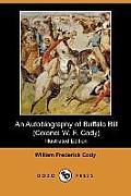 An Autobiography of Buffalo Bill (Colonel W. F. Cody) (Illustrated Edition) (Dodo Press)