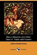 Mary's Meadow and Other Tales of Fields and Flowers (Dodo Press)