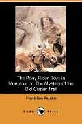 The Pony Rider Boys in Montana; Or, the Mystery of the Old Custer Trail (Dodo Press)