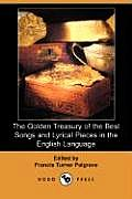 The Golden Treasury of the Best Songs and Lyrical Pieces in the English Language (Dodo Press)
