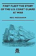 First Fleet the Story of the U.S. Coast Guard at War