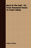 Back to the Soil - Or, from Tenement House to Farm Colony