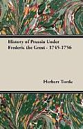 History of Prussia Under Frederic the Great - 1745-1756
